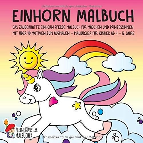 Einhorn Malbuch: Das zauberhafte Einhorn Pferde Malbuch für Mädchen und Prinzessinnen mit über 40 Motiven zum Ausmalen - Malbücher für Kinder ab 4 - 12 Jahre