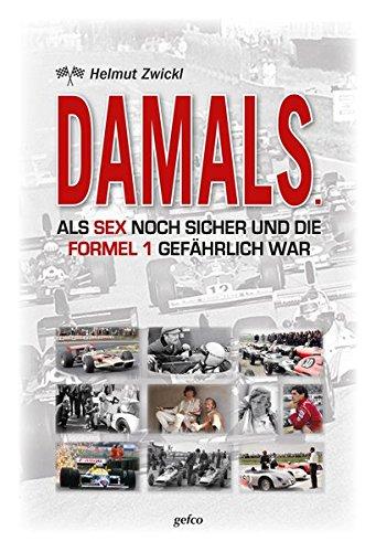 DAMALS.: ALS SEX NOCH SICHER UND DIE FORMEL 1 GEFÄHRLICH WAR