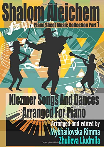 Shalom Aleichem – Piano Sheet Music Collection Part 1 – Klezmer Songs And Dances (Jewish Songs And Dances Arranged For Piano – Popular Music Easy Piano Edition, Band 1)