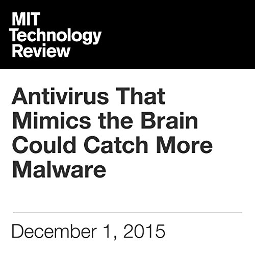 Antivirus That Mimics the Brain Could Catch More Malware audiobook cover art
