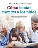 Cómo contar cuentos a los niños: Relatos y actividades para estimular la creatividad e inculcar valores éticos (El Niño y su Mundo)