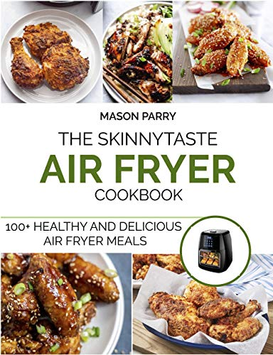 THE SKINNY TASTE AIR FRYER COOKBOOK: 100+ HEALTHY AND DELICIOUS AIR FRYER MEALS