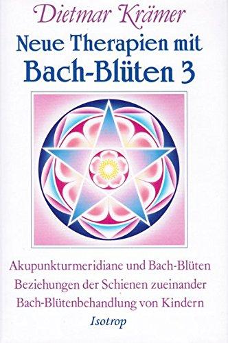 Neue Therapien mit Bach-Blüten 3: Akupunkturmeridiane und Bach-Blüten, Beziehungen der Schienen untereinander, Bach-Blütenbehandlung von Kindern