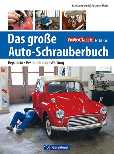 Oldtimer restaurieren: Reparatur - Restaurierung - Werkzeug: Das große Auto-Schrauberbuch mit Experten-Tipps für erfahrene Autoschrauber und Einsteiger. Für Oldtimer und Youngtimer