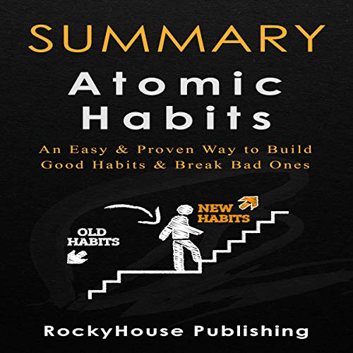 Summary of Atomic Habits by James Clear: An Easy & Proven Way to Build Good Habits & Break Bad Ones cover art