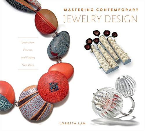 Compare Textbook Prices for Mastering Contemporary Jewelry Design: Inspiration, Process, and Finding Your Voice Illustrated Edition ISBN 9780764359194 by Lam, Loretta