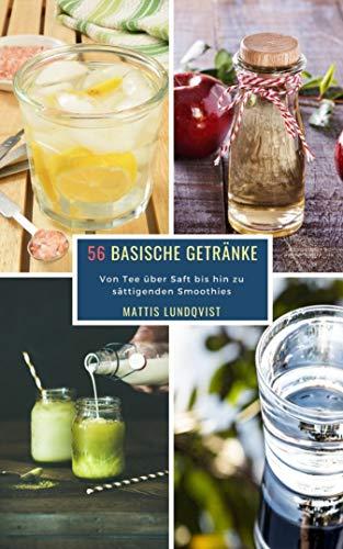 56 Basische Getränke: Von Tee über Saft bis hin zu sättigenden Smoothies