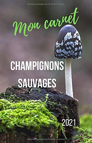 Mon Carnet Champignons Sauvages 2021: Cahier de notes pour cueillette de champignons sauvages | Mycologues amateurs & experts | Fiches techniques détaillées en couleur | Format pratique Convivial: 5.5'' x 8.5'' ( 14cm x 21.6 cm) | 50 pages |