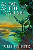 As Far As The I Can See: Premium Hardcover Edition