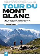 Tour du Mont Blanc: The most iconic long-distance, circular trail in the Alps with customised itinerary planning for walkers, trekkers, fastpackers and trail runners (European Trails)