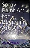 Spray Paint Art for Beginning Artist (New Ways to Art Book 1)