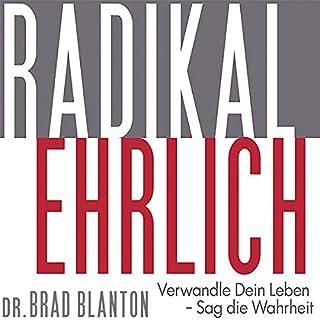 Radikal Ehrlich: Verwandle Dein Leben - Sag die Wahrheit                   Autor:                                                                                                                                 Dr Brad Blanton                               Sprecher:                                                                                                                                 Henning Nöhren                      Spieldauer: 9 Std. und 39 Min.     35 Bewertungen     Gesamt 4,2