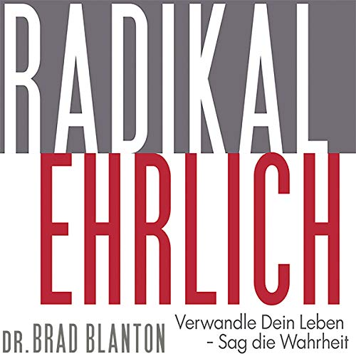 Radikal Ehrlich: Verwandle Dein Leben - Sag die Wahrheit [Radical Honest: Transform Your Life - Tell the Truth] audiobook cover art