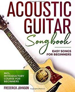 Acoustic Guitar Songbook: Easy Songs For Beginners