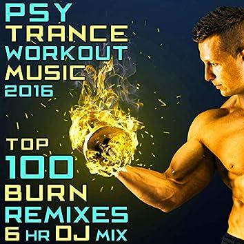 Psy Trance Workout Music 2016 - Top 100 Burn Remixes 6hr DJ Mix
