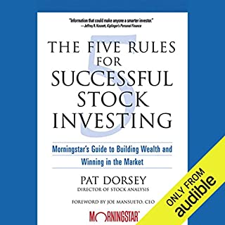 The Five Rules for Successful Stock Investing     Morningstar's Guide to Building Wealth and Winning in the Market              Written by:                                                                                                                                 Pat Dorsey,                                                                                        Joe Mansueto                               Narrated by:                                                                                                                                 Marty Moran                      Length: 11 hrs and 53 mins     6 ratings     Overall 4.7