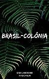 Brasil-colônia (Portuguese Edition)
