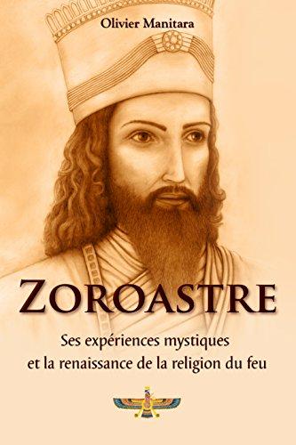 Zoroasters, viņa mistiskie pārdzīvojumi un uguns reliģijas atdzimšana