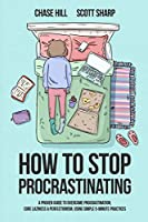 How to Stop Procrastinating: A Proven Guide to Overcome Procrastination, Cure Laziness & Perfectionism, Using Simple 5-Minute Practices