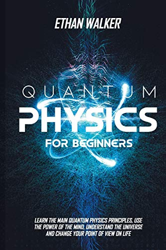 Compare Textbook Prices for Quantum Physics for Beginners: Learn the Main Quantum Physics Principles, Use the Power of the Mind, Understand the Universe and Change Your Point of View on Life  ISBN 9798733336671 by Walker, Ethan