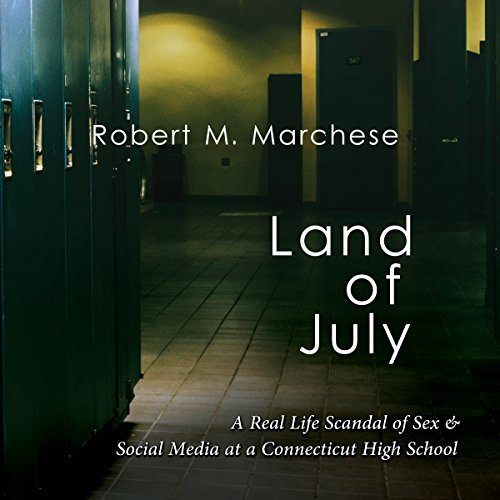 Land of July: A Real Life Scandal of Sex & Social Media at a Connecticut High School                   By:                                                                                                                                 Robert M. Marchese                               Narrated by:                                                                                                                                 Doug Greene                      Length: 7 hrs and 38 mins     1 rating     Overall 2.0