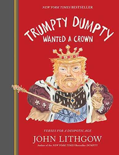 Image of Trumpty Dumpty Wanted a Crown: Verses for a Despotic Age
