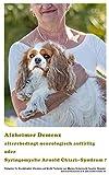 Hunde Alzheimer – neurologische Störungen oder Syringomyelie Arnold Chiari-Syndrom ?: Krankheiten alter Hunde - Symptome, Diagnosen, Alzheimer Demenz, SM, MRT und Neurologie in der Veterinärmedizin