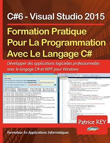 Formation Pratique Au Langage C#6: avec Visual Studio 2015