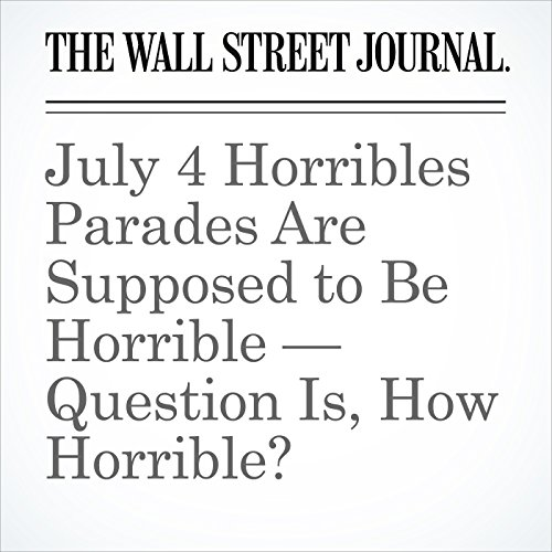 July 4 Horribles Parades Are Supposed to Be Horrible — Question Is, How Horrible? copertina