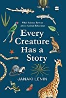 Every Creature Has a Story:: What Science Reveals about Animal Behaviour
