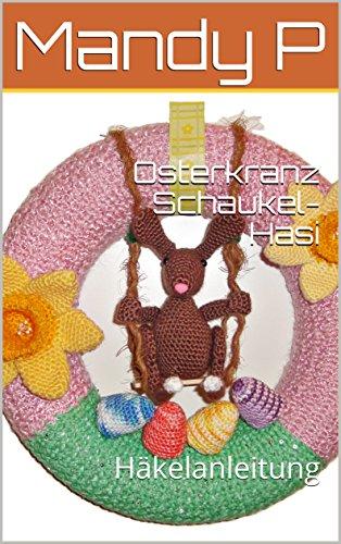 Osterkranz Schaukel- Hasi: Häkelanleitung