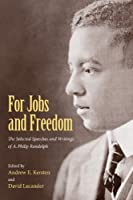 For Jobs and Freedom: Selected Speeches and Writings of A. Philip Randolph