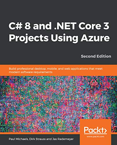 C# 8 and .NET Core 3 Projects Using Azure: Build professional desktop, mobile, and web applications that meet modern software requirements, 2nd Edition (English Edition)