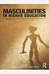 Masculinities in Higher Education: Theoretical and Practical Considerations Kindle Edition