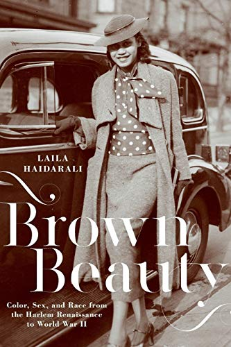 Brown Beauty: Color, Sex, and Race from the Harlem Renaissance to World War II