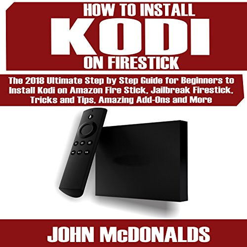 How to Install Kodi on Firestick     The 2018 Step by Step for Every Beginner to Install Kodi on Firestick, Jailbreak Firestick, Tips and Tricks, Amazing Add-ons and More!              By:                                                                                                                                 John McDonalds                               Narrated by:                                                                                                                                 Tom Fria                      Length: 1 hr and 2 mins     Not rated yet     Overall 0.0