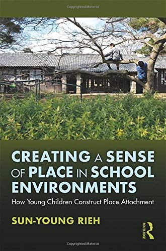 Creating a Sense of Place in School Environments: How Young Children Construct Place Attachment