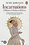 Incarnations: A History of India in 50 Lives - Sunil Khilnani