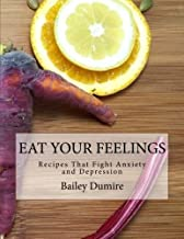 Eat Your Feelings: Recipes That Fight Anxiety and Depression