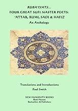 Ruba'iyats... Four Great Sufi Master Poets: 'Attar, Rumi, Sadi & Hafiz: An Anthology