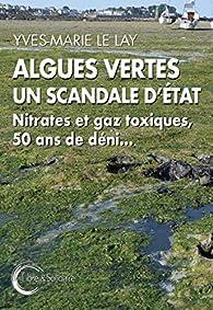 Algues vertes, un scandale d'Etat : Nitrates et gaz toxiques, 50 ans de déni... par Yves-Marie Le Lay