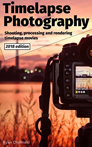 Timelapse Photography: A Complete Introduction to Shooting Processing and Rendering Time lapse Movies (English Edition)