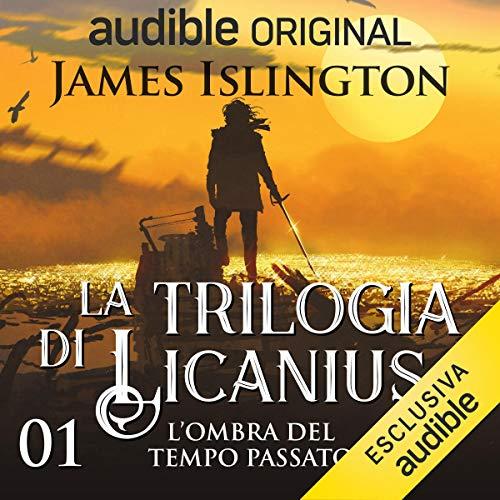 L'ombra del tempo passato: La trilogia di Licanius 1