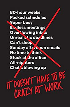 It Doesn't Have to Be Crazy at Work by [Jason Fried, David Heinemeier Hansson]