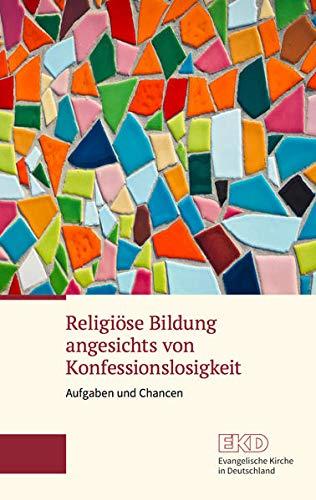 Religiöse Bildung angesichts von Konfessionslosigkeit: Aufgaben und Chancen. Ein Grundlagentext der Kammer der EKD für Bildung und Erziehung, Kinder und Jugend (EKD-Grundlagentext)