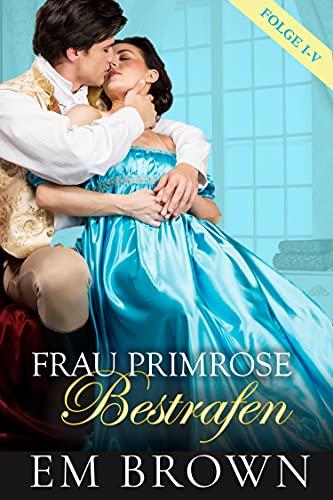Frau Primrose Bestrafen, Folge I-V: Regentschaftszeit Historische Romanze