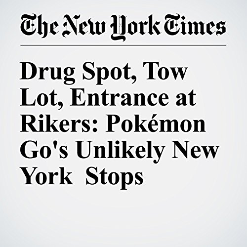Drug Spot, Tow Lot, Entrance at Rikers: Pokémon Go's Unlikely New York Stops cover art