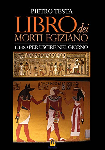 Libro dei morti egiziano. Libro per uscire nel giorno