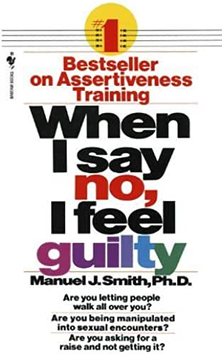 When I Say No, I Feel Guilty by Smith, Manuel J. (1985) Mass Market Paperback