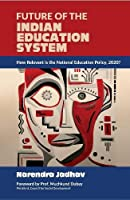 Future of the Indian Education System: How relevant is the national Educational Policy 2020?